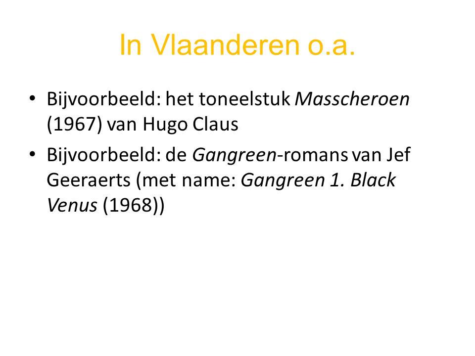 In Vlaanderen o.a. Bijvoorbeeld: het toneelstuk Masscheroen (1967) van Hugo Claus.