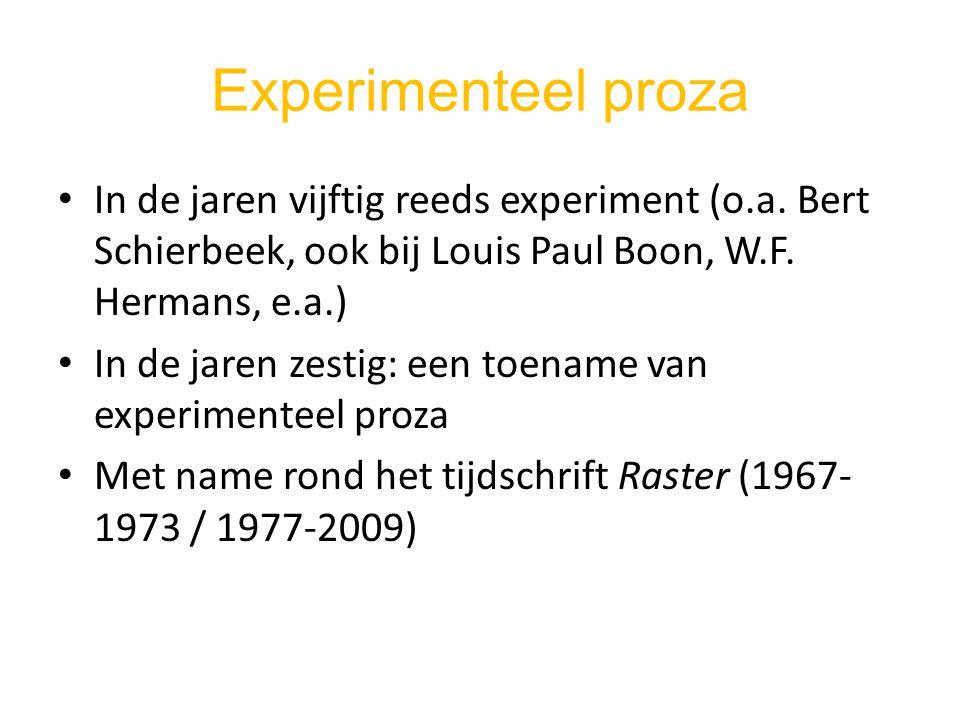 Experimenteel proza In de jaren vijftig reeds experiment (o.a. Bert Schierbeek, ook bij Louis Paul Boon, W.F. Hermans, e.a.)
