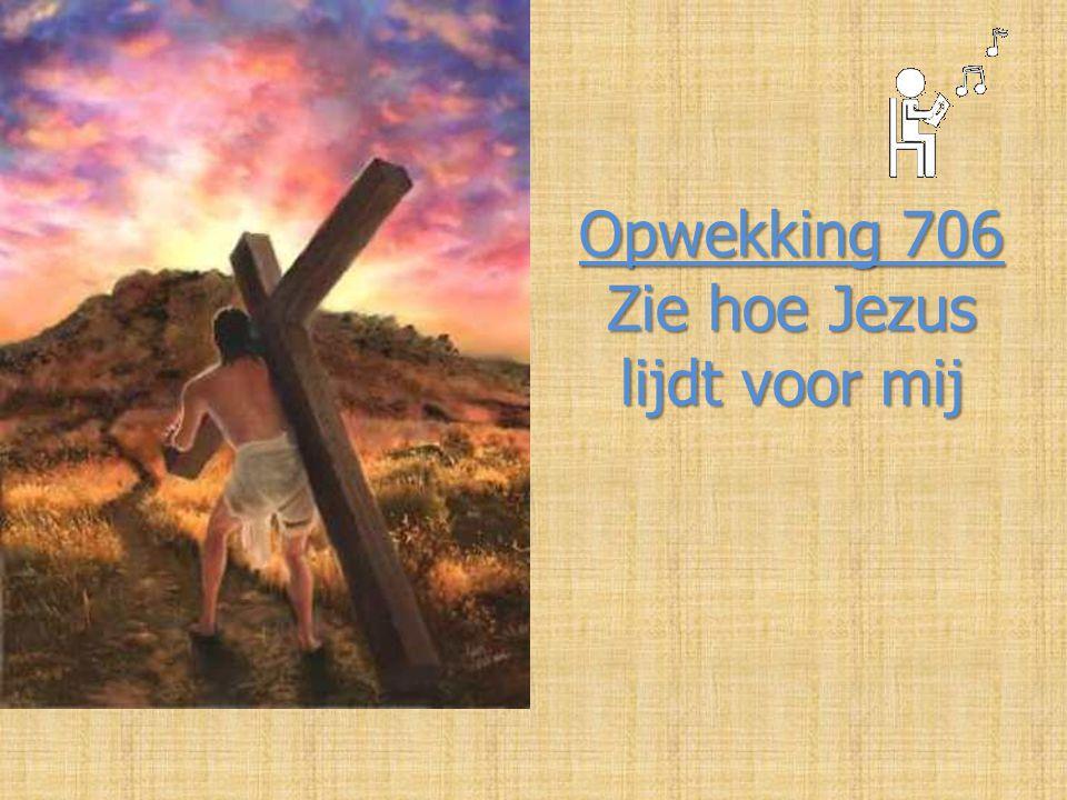 Opwekking 706 Zie hoe Jezus lijdt voor mij