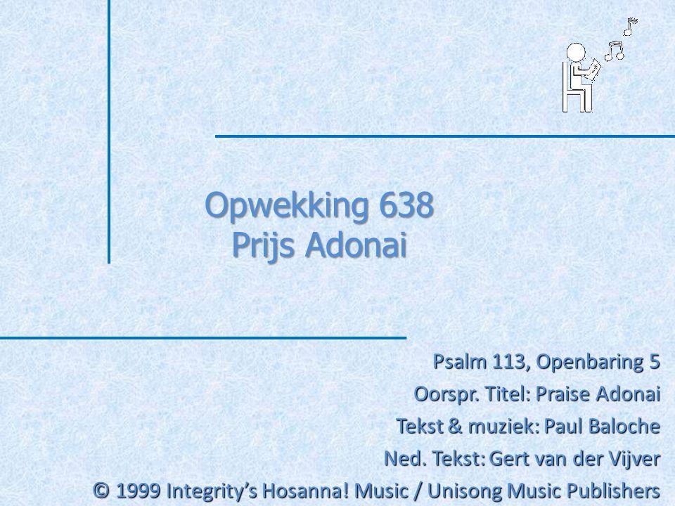 Opwekking 638 Prijs Adonai Psalm 113, Openbaring 5