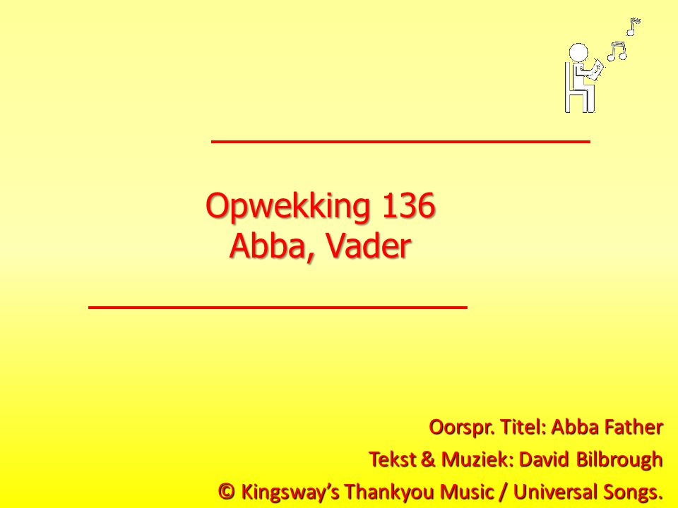 Opwekking 136 Abba, Vader Oorspr. Titel: Abba Father