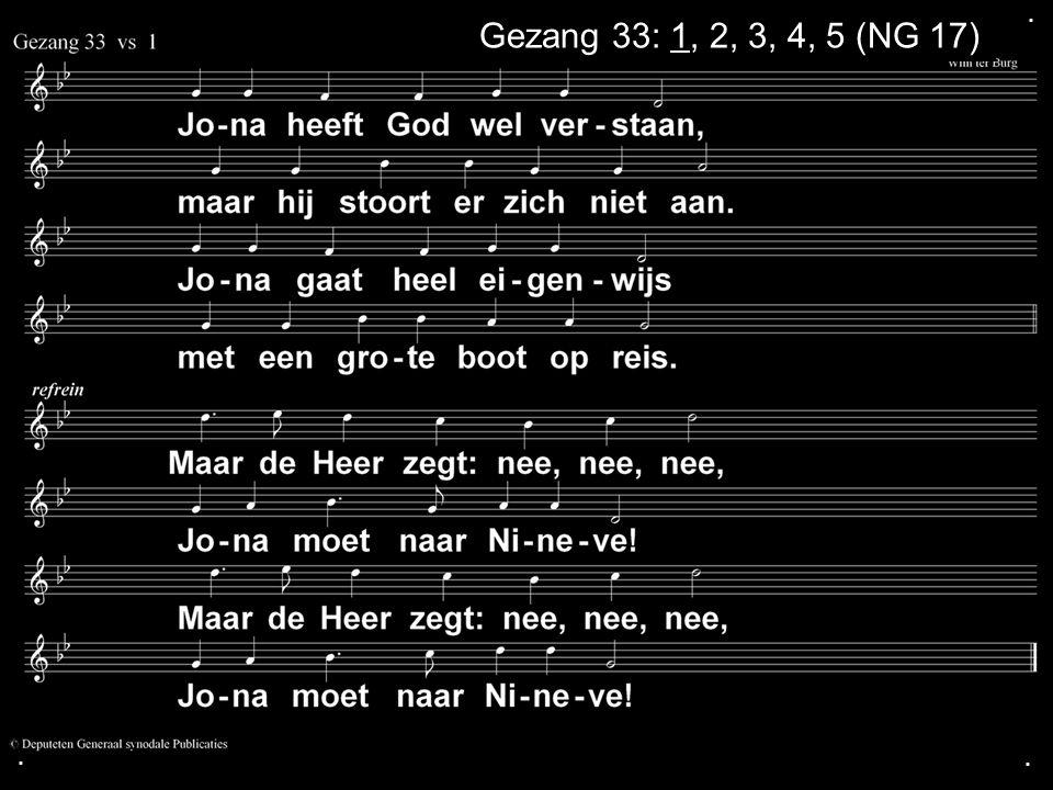 . Gezang 33: 1, 2, 3, 4, 5 (NG 17) . .