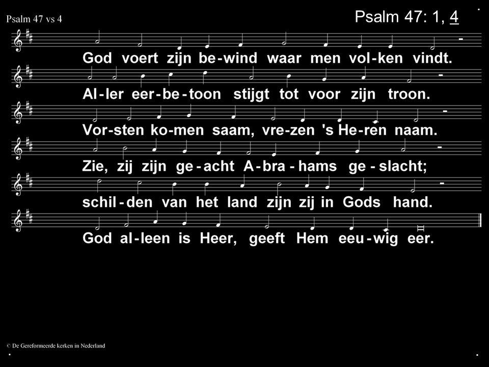 . Psalm 47: 1, 4 . .