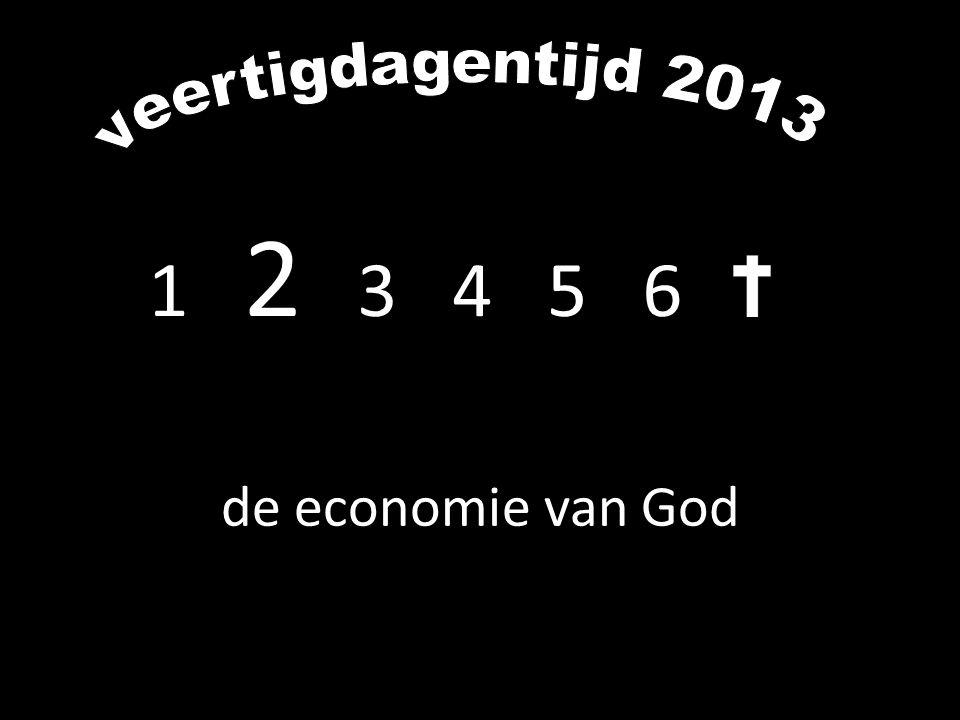 veertigdagentijd 2013 1 2 3 4 5 6 de economie van God