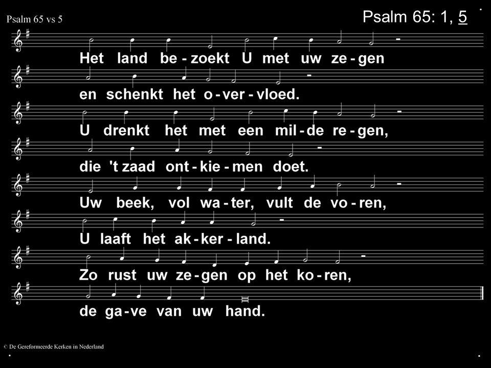. Psalm 65: 1, 5 . .