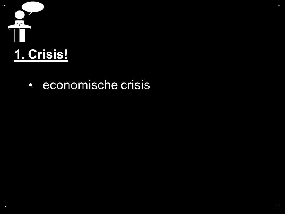 . . 1. Crisis! economische crisis . .