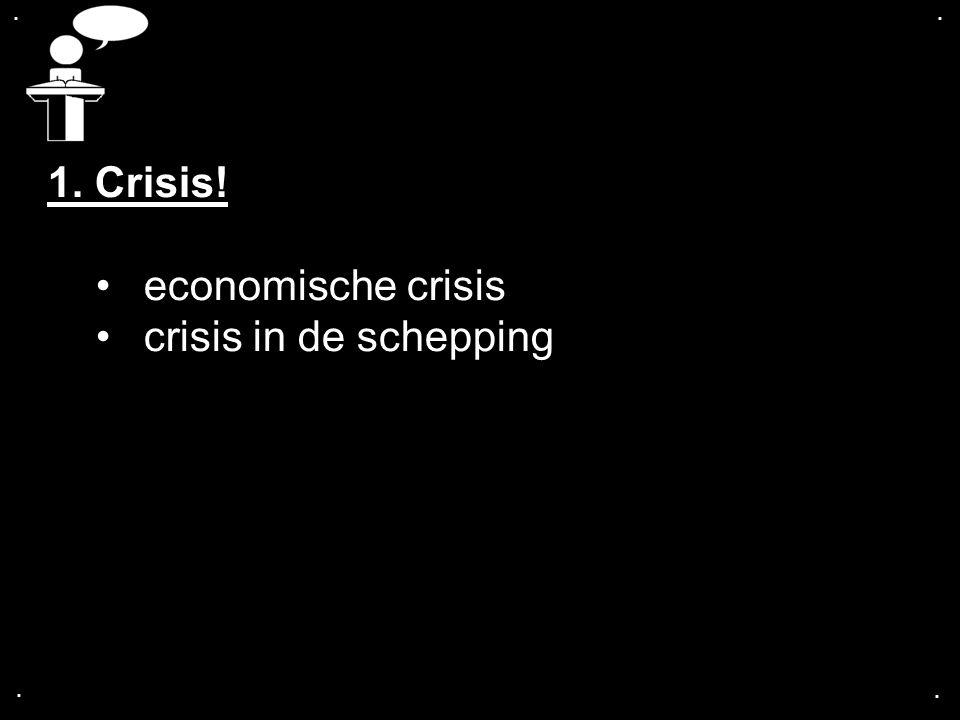 . . 1. Crisis! economische crisis crisis in de schepping . .