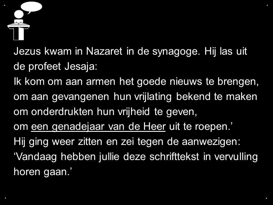 Jezus kwam in Nazaret in de synagoge. Hij las uit de profeet Jesaja: