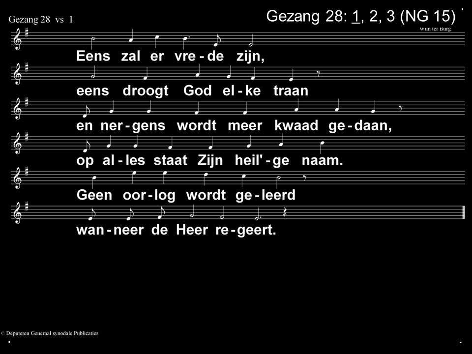. Gezang 28: 1, 2, 3 (NG 15) . .