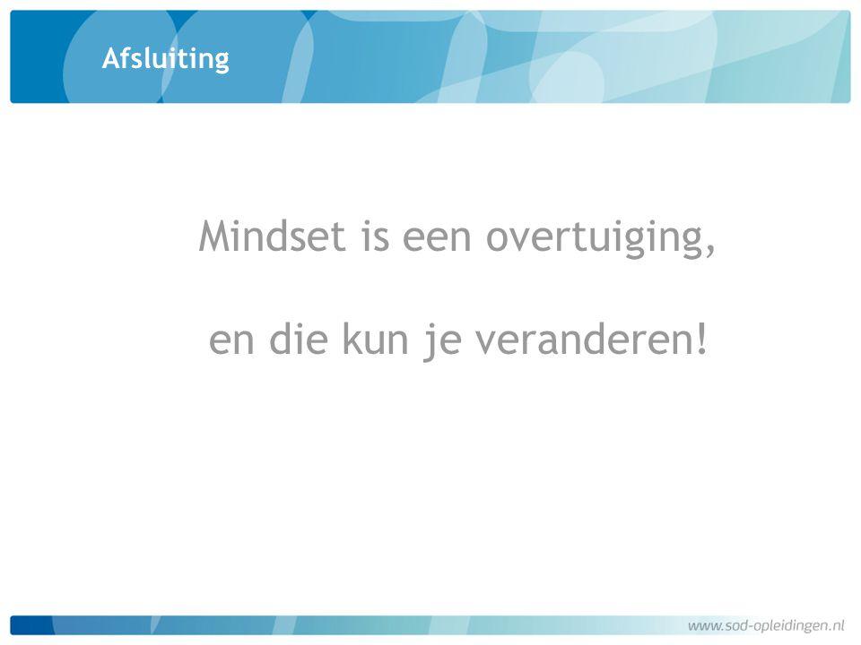 Mindset is een overtuiging, en die kun je veranderen!