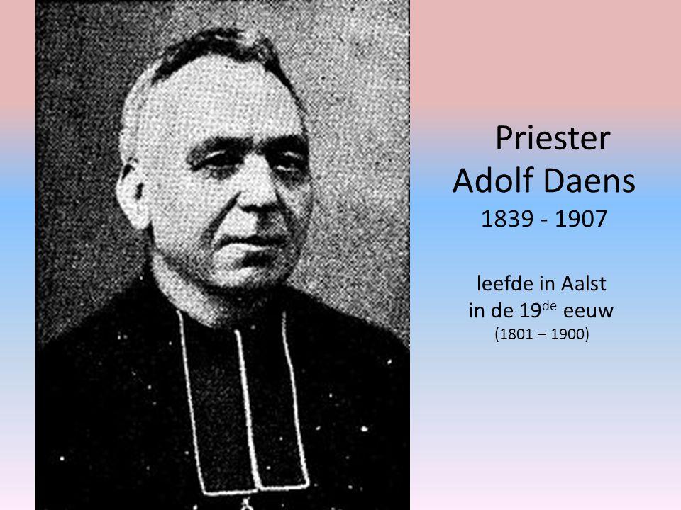 Priester Adolf Daens 1839 - 1907 leefde in Aalst in de 19de eeuw