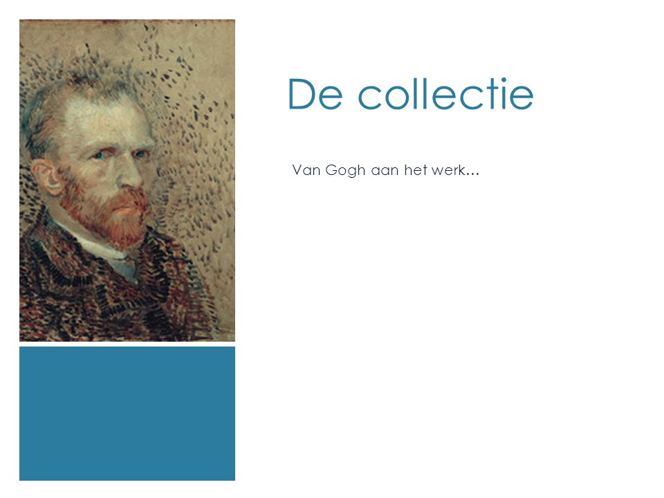 De collectie Van Gogh aan het werk…