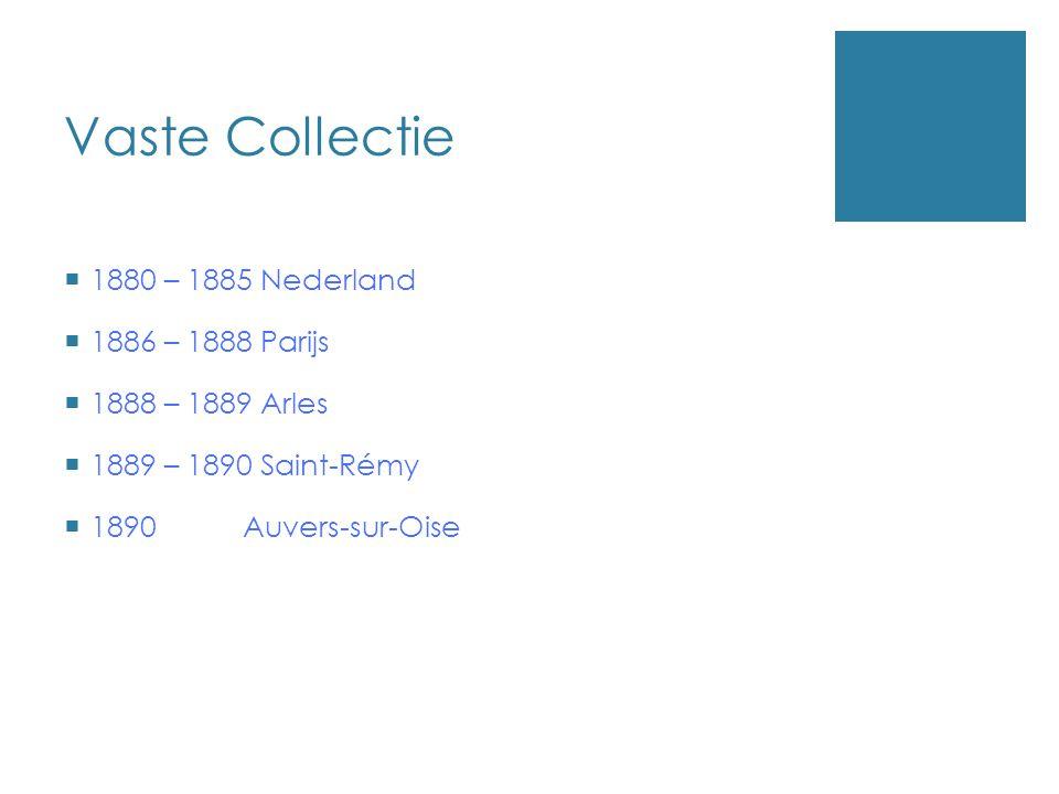 Vaste Collectie 1880 – 1885 Nederland 1886 – 1888 Parijs