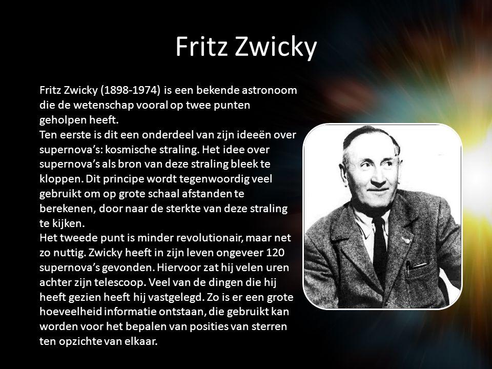 Fritz Zwicky Fritz Zwicky (1898-1974) is een bekende astronoom die de wetenschap vooral op twee punten geholpen heeft.