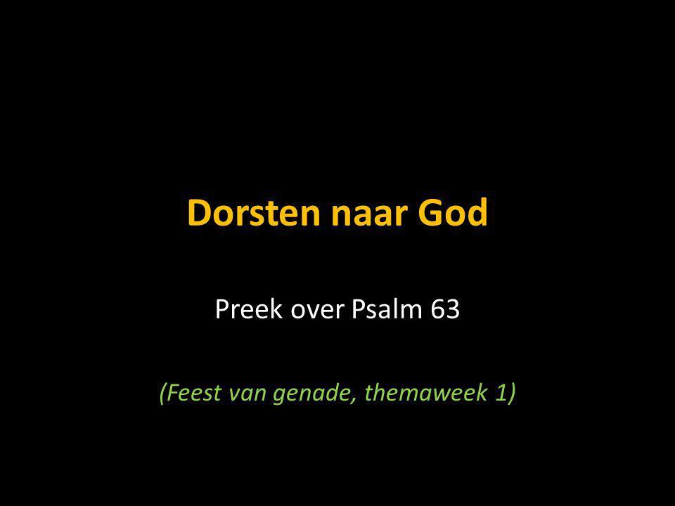 Preek over Psalm 63 (Feest van genade, themaweek 1)