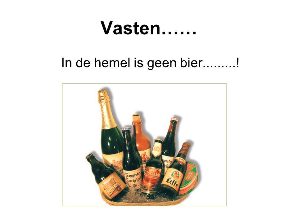 Vasten…… In de hemel is geen bier.........!