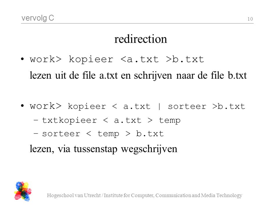 redirection work> kopieer <a.txt >b.txt