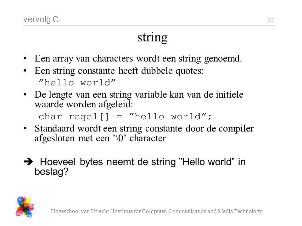 string Een array van characters wordt een string genoemd.