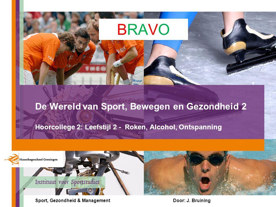 BRAVO De Wereld van Sport, Bewegen en Gezondheid 2 Hoorcollege 2: Leefstijl 2 - Roken, Alcohol, Ontspanning.