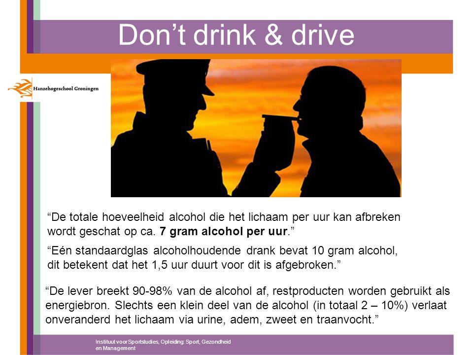 Don't drink & drive De totale hoeveelheid alcohol die het lichaam per uur kan afbreken wordt geschat op ca. 7 gram alcohol per uur.