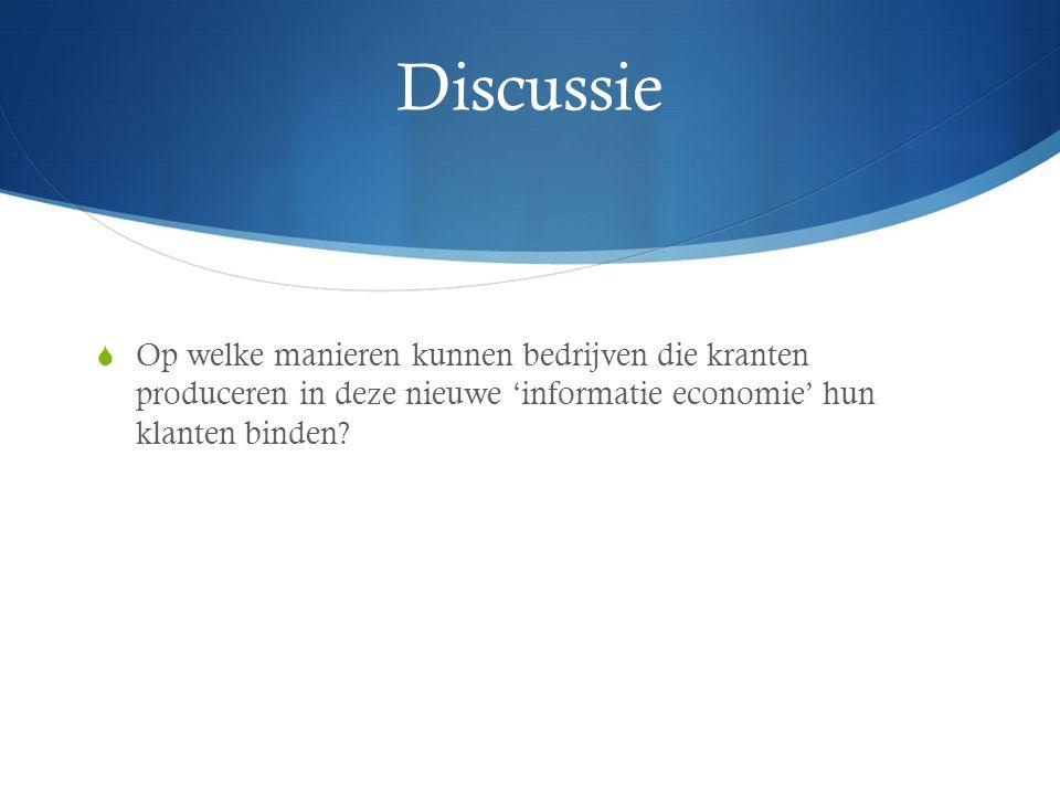 Discussie Op welke manieren kunnen bedrijven die kranten produceren in deze nieuwe 'informatie economie' hun klanten binden