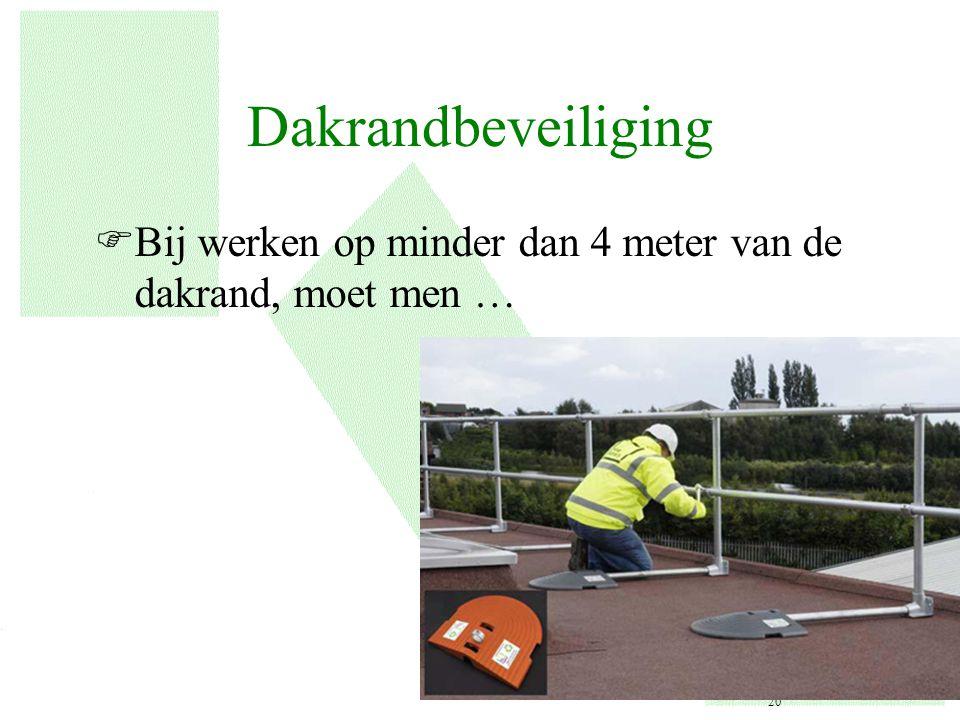 Dakrandbeveiliging Bij werken op minder dan 4 meter van de dakrand, moet men …
