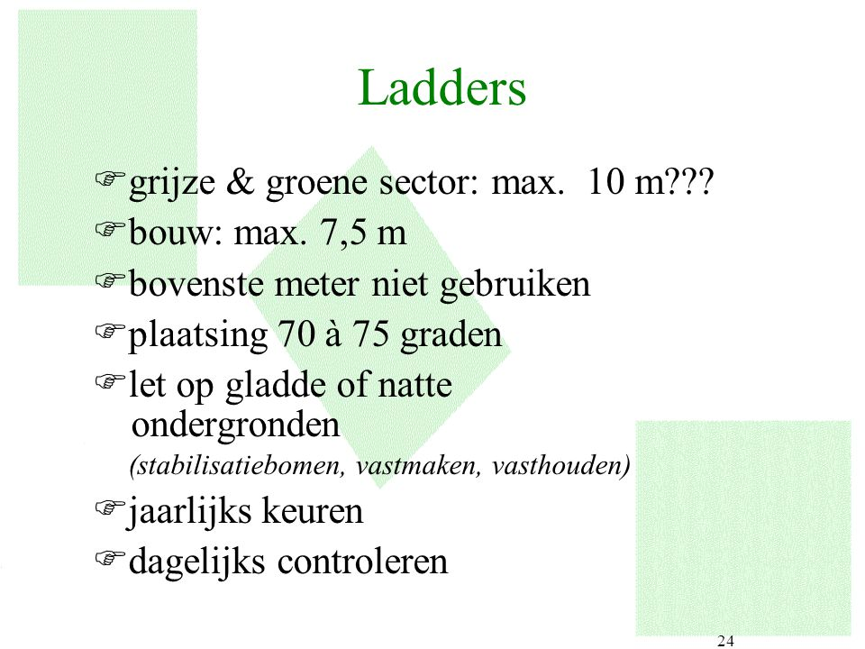 Ladders grijze & groene sector: max. 10 m bouw: max. 7,5 m