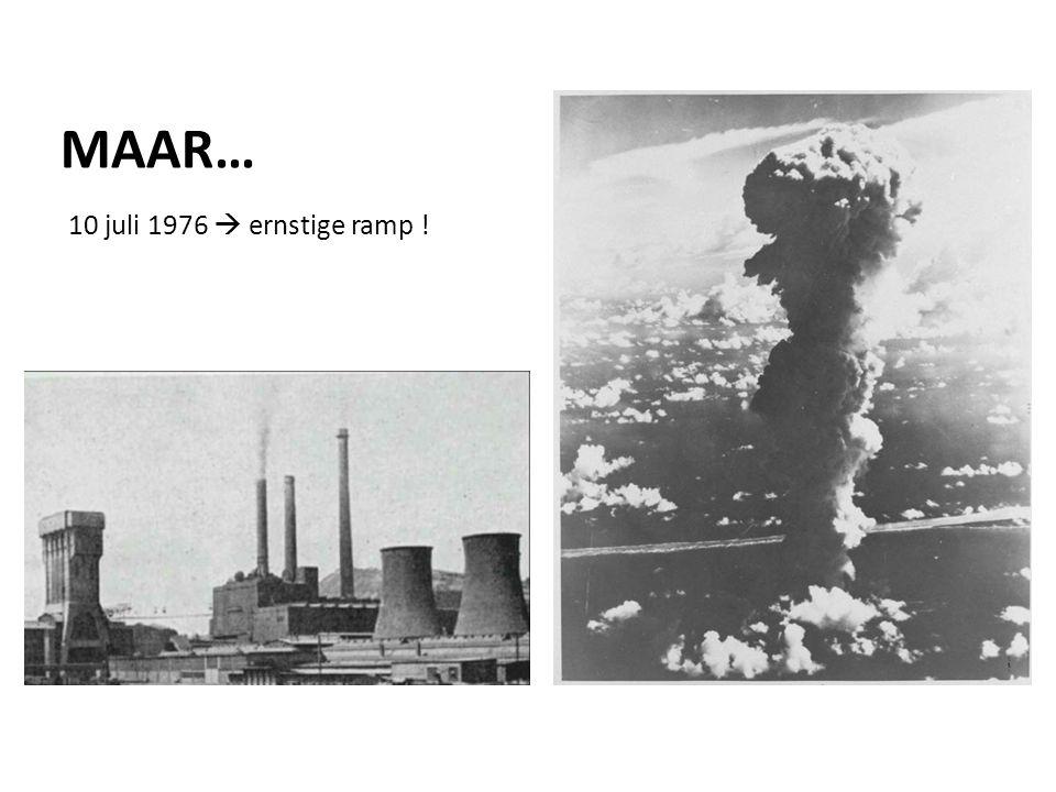 MAAR… 10 juli 1976  ernstige ramp !