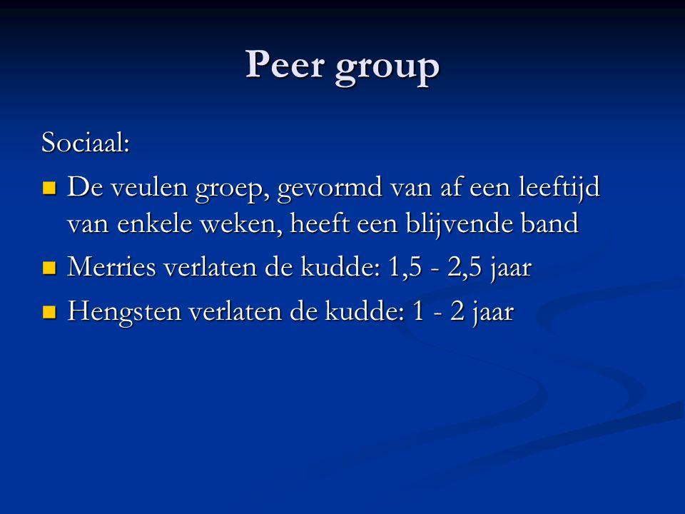 Peer group Sociaal: De veulen groep, gevormd van af een leeftijd van enkele weken, heeft een blijvende band.