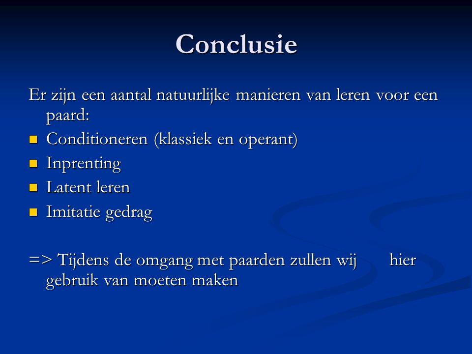 Conclusie Er zijn een aantal natuurlijke manieren van leren voor een paard: Conditioneren (klassiek en operant)