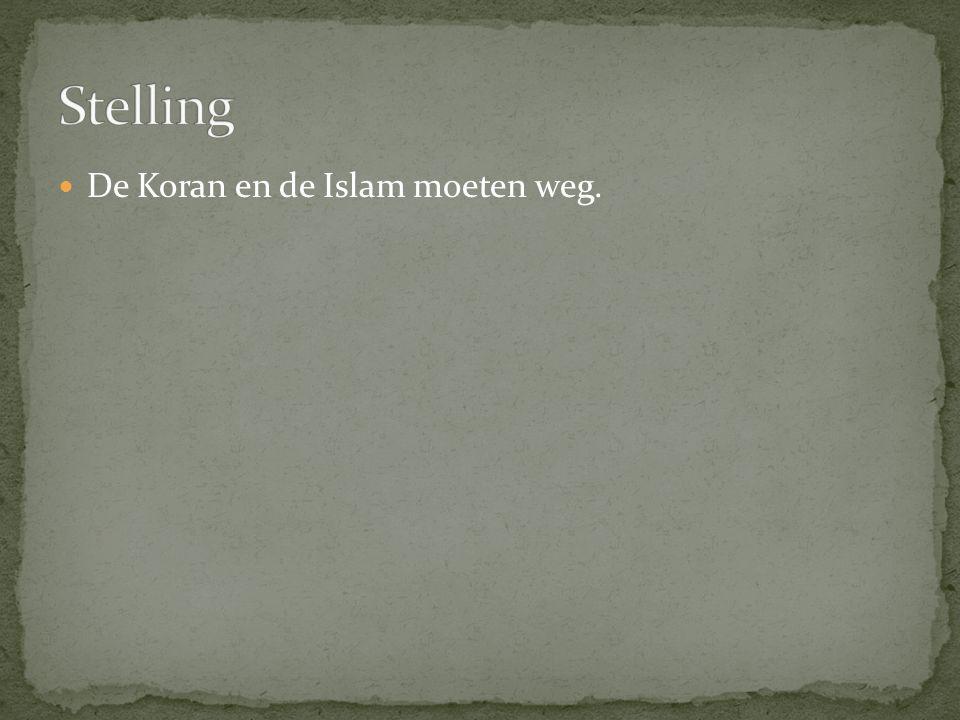 Stelling De Koran en de Islam moeten weg.