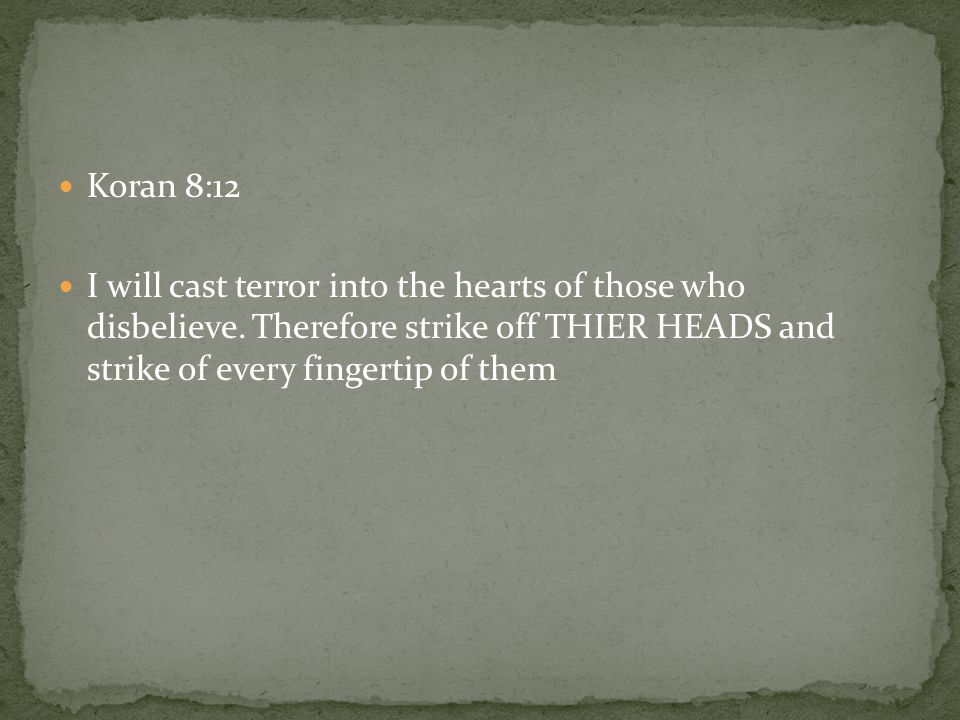 Koran 8:12 I will cast terror into the hearts of those who disbelieve.