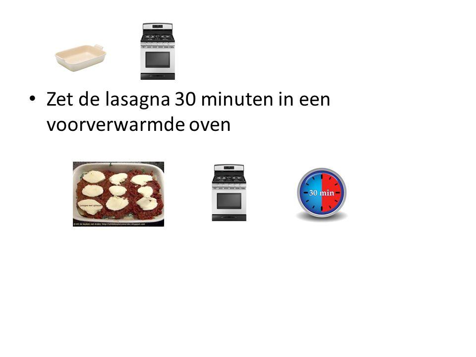 Zet de lasagna 30 minuten in een voorverwarmde oven