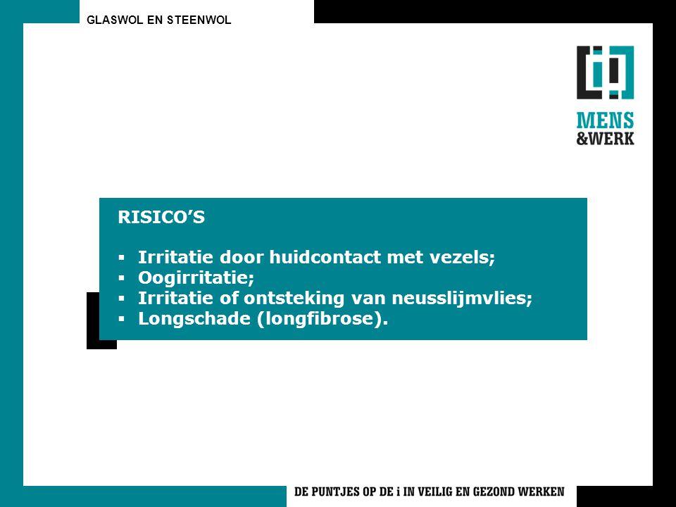 RISICO'S Irritatie door huidcontact met vezels; Oogirritatie; Irritatie of ontsteking van neusslijmvlies;