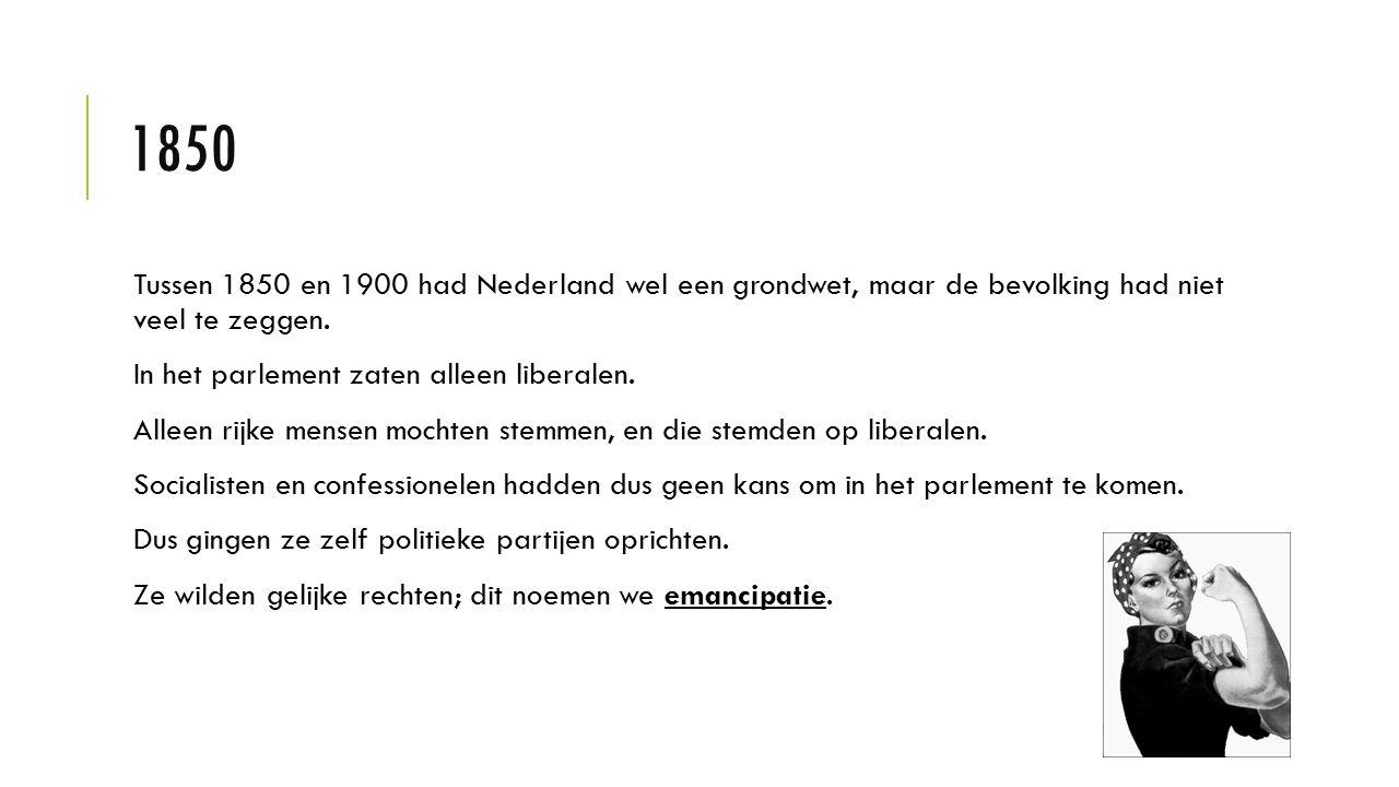 1850 Tussen 1850 en 1900 had Nederland wel een grondwet, maar de bevolking had niet veel te zeggen.