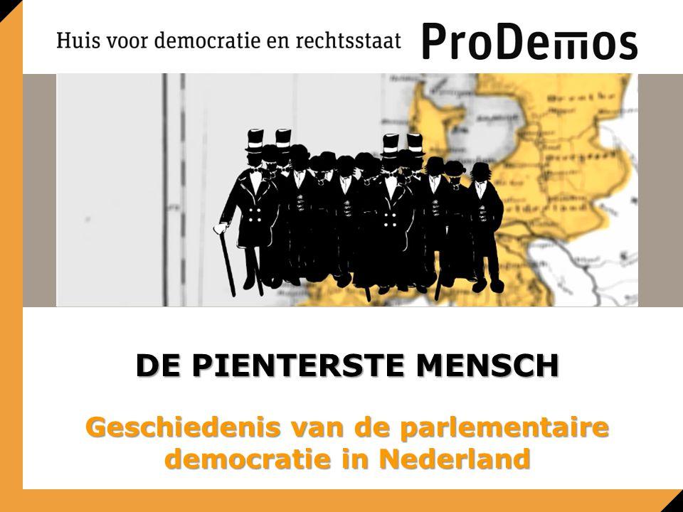 DE PIENTERSTE MENSCH Geschiedenis van de parlementaire democratie in Nederland