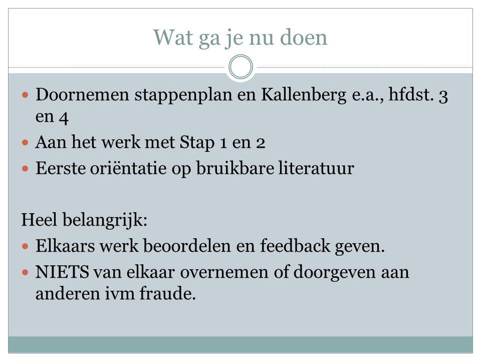 Wat ga je nu doen Doornemen stappenplan en Kallenberg e.a., hfdst. 3 en 4. Aan het werk met Stap 1 en 2.