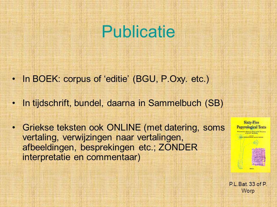 Publicatie In BOEK: corpus of 'editie' (BGU, P.Oxy. etc.)