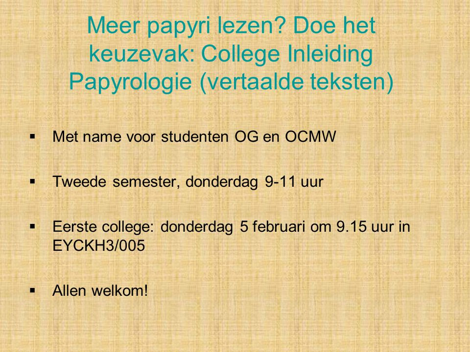 Meer papyri lezen Doe het keuzevak: College Inleiding Papyrologie (vertaalde teksten)