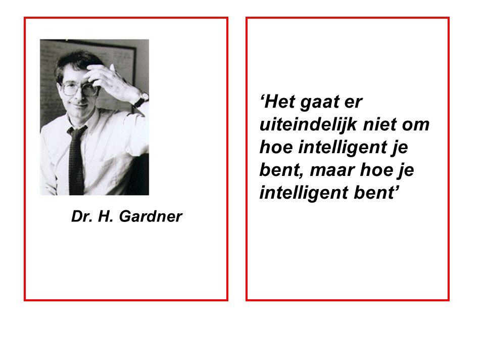 Dr. H. Gardner 'Het gaat er uiteindelijk niet om hoe intelligent je bent, maar hoe je intelligent bent'