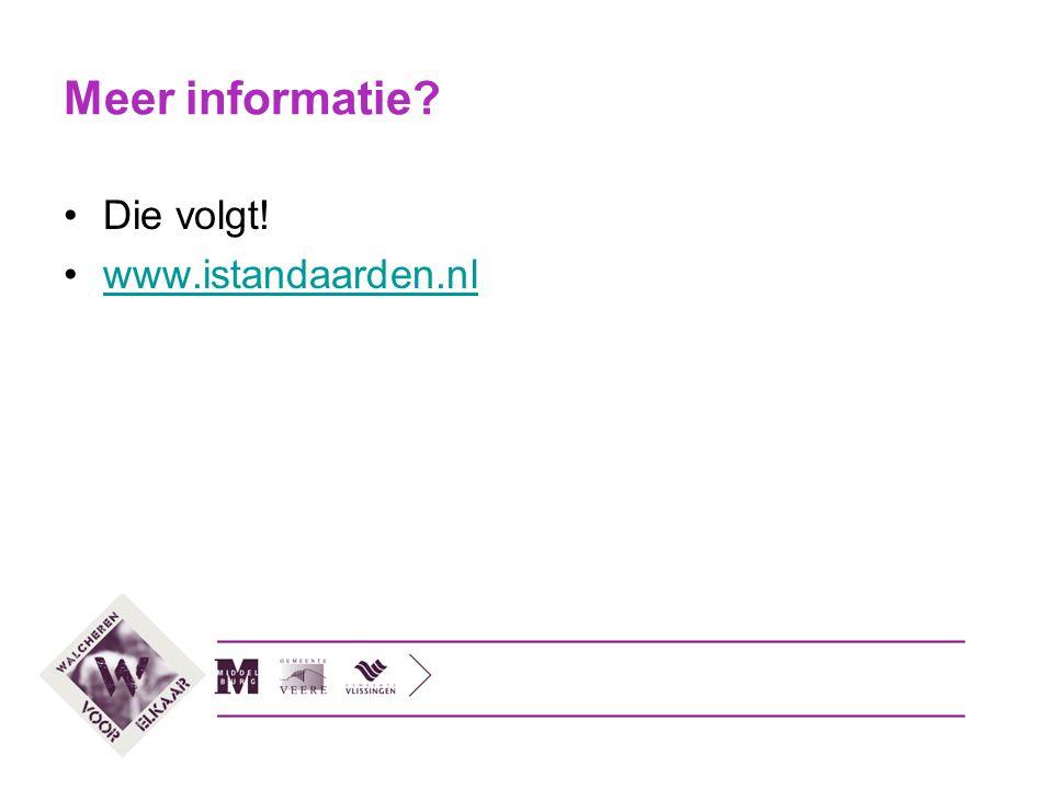 Meer informatie Die volgt! www.istandaarden.nl