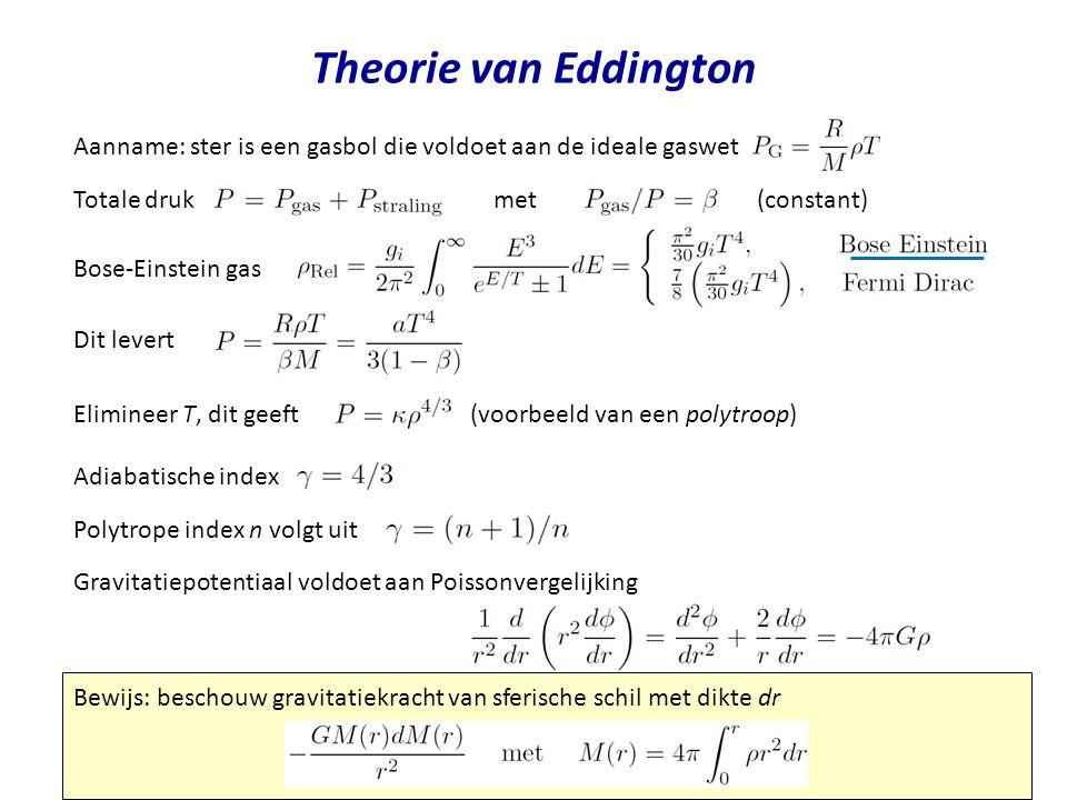Theorie van Eddington Aanname: ster is een gasbol die voldoet aan de ideale gaswet.
