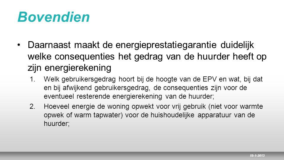 Bovendien Daarnaast maakt de energieprestatiegarantie duidelijk welke consequenties het gedrag van de huurder heeft op zijn energierekening.