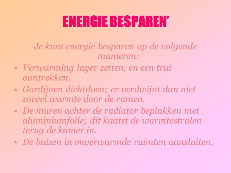 Je kunt energie besparen op de volgende manieren: