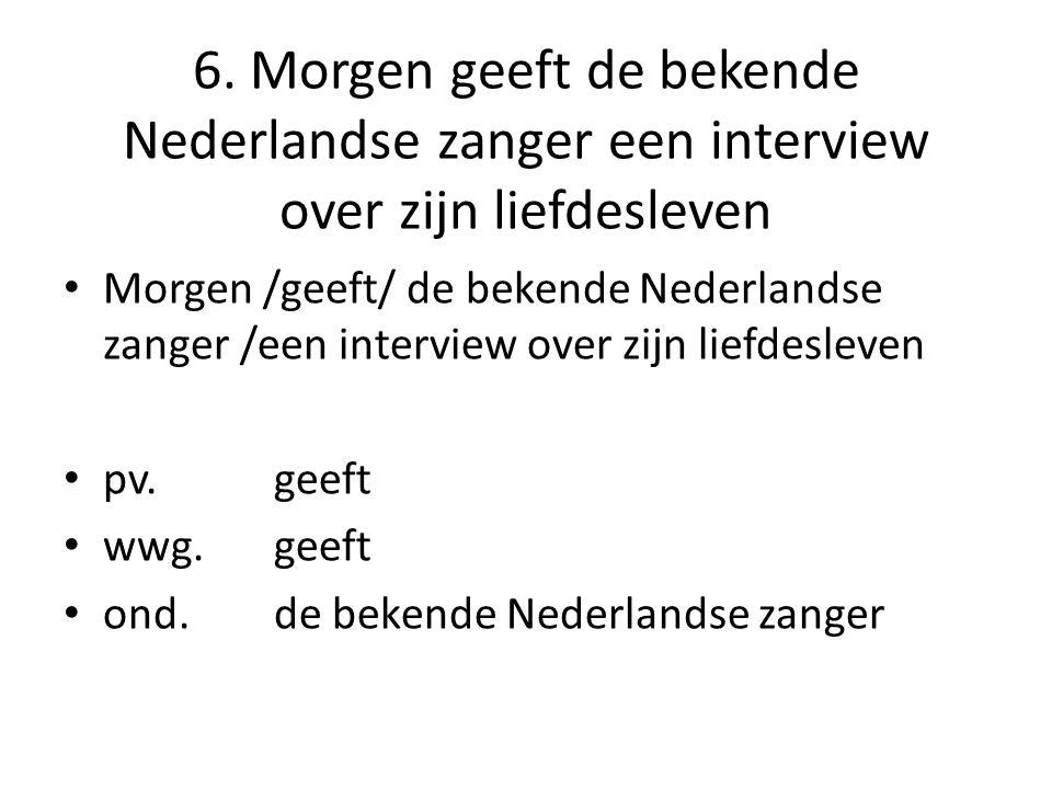 6. Morgen geeft de bekende Nederlandse zanger een interview over zijn liefdesleven