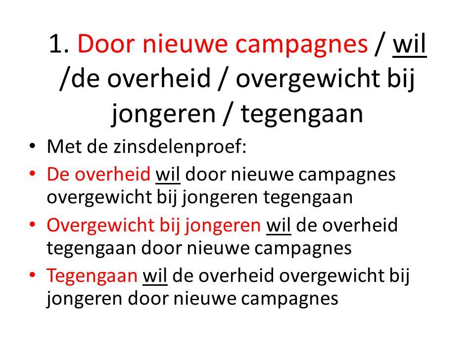 1. Door nieuwe campagnes / wil /de overheid / overgewicht bij jongeren / tegengaan