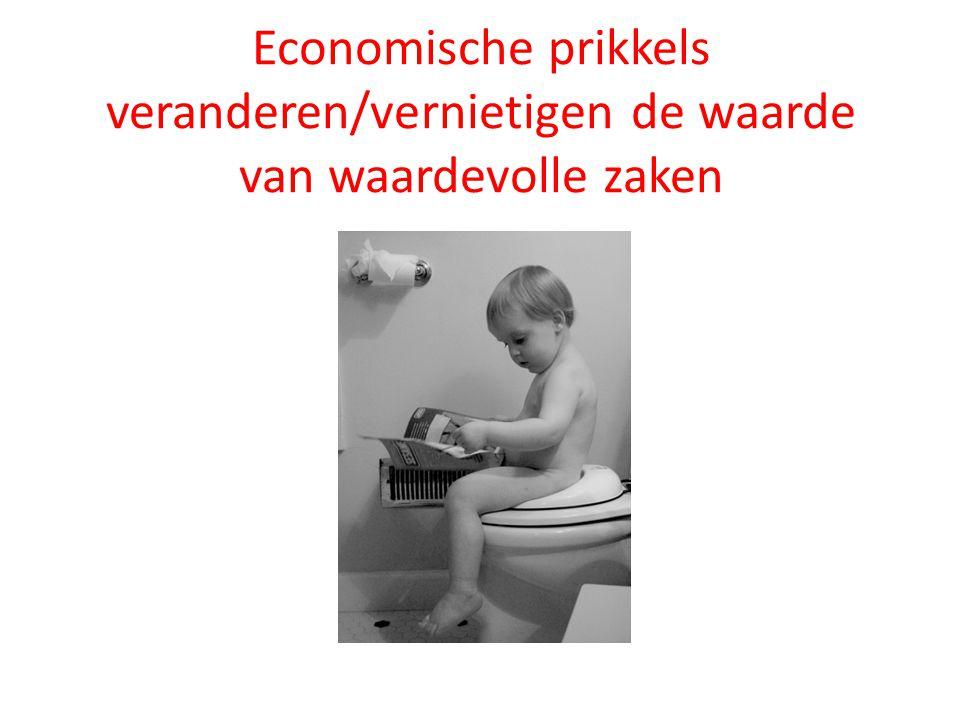 Economische prikkels veranderen/vernietigen de waarde van waardevolle zaken