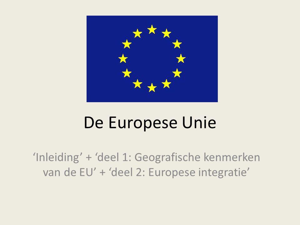 De Europese Unie 'Inleiding' + 'deel 1: Geografische kenmerken van de EU' + 'deel 2: Europese integratie'