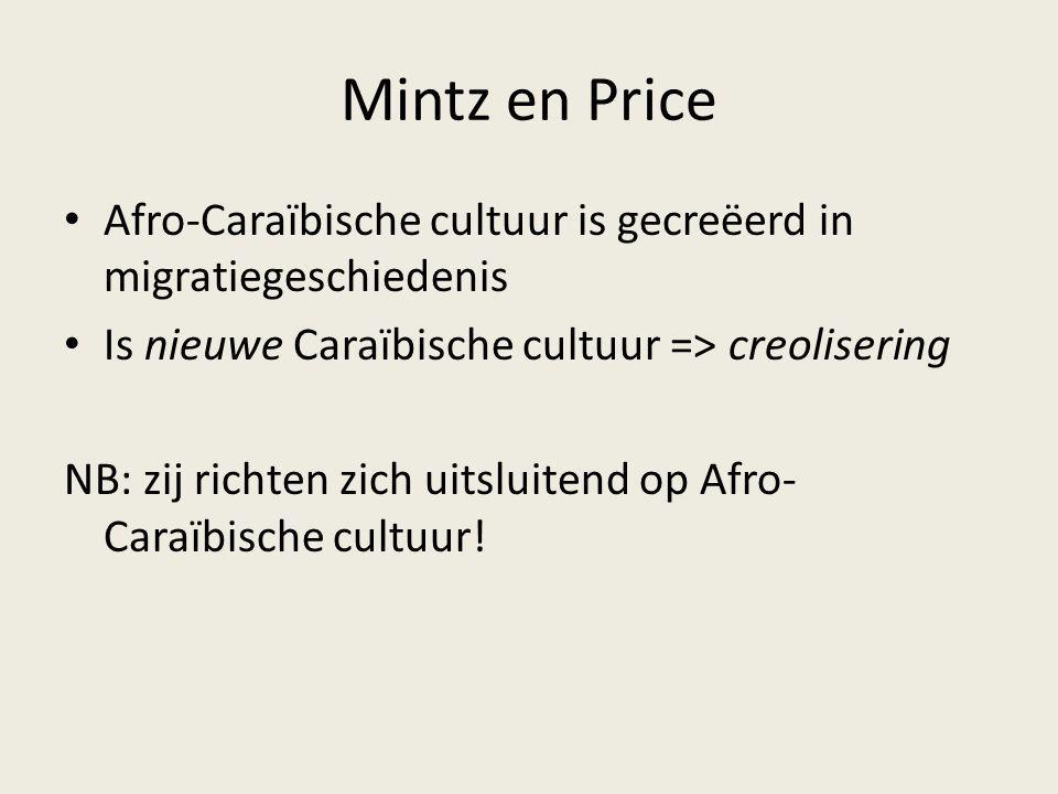 Mintz en Price Afro-Caraïbische cultuur is gecreëerd in migratiegeschiedenis. Is nieuwe Caraïbische cultuur => creolisering.