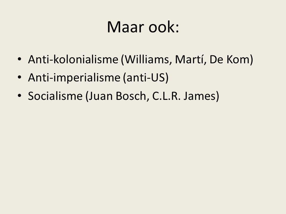 Maar ook: Anti-kolonialisme (Williams, Martí, De Kom)
